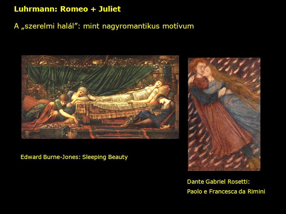 """Luhrmann: Romeo + Juliet A """"szerelmi halál"""": mint nagyromantikus motívum – Dante Gabriel Rosetti: Paolo e Francesca da Rimini Edward Burne-Jones: Slee"""