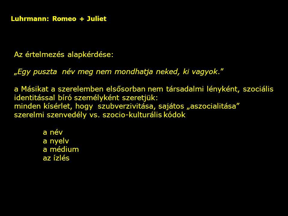 """Luhrmann: Romeo + Juliet nevek és identitások – márkanevek, brandek, azonosítók – és a kettős kód """"I am thy Pistol and thy friend… """"Sir John, én Pistol vagyok és barátod… IV."""