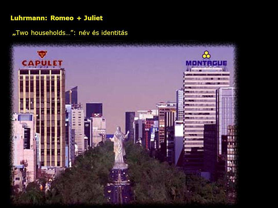 """Luhrmann: Romeo + Juliet nevek és identitások: a mediális kód – A médiában mindenből """"üzenet lesz – mindent kódolni kell a kódváltások: színdarab - film – tv-klip"""