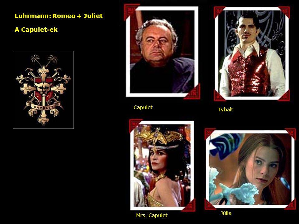 Luhrmann: Romeo + Juliet A Capulet-ek – Capulet Tybalt Mrs. Capulet Júlia