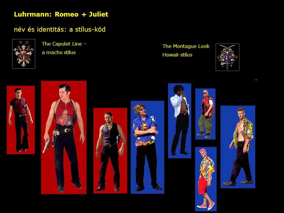 Luhrmann: Romeo + Juliet név és identitás: a stílus-kód – The Capulet Line – a macho stílus The Montague Look Hawaii-stílus