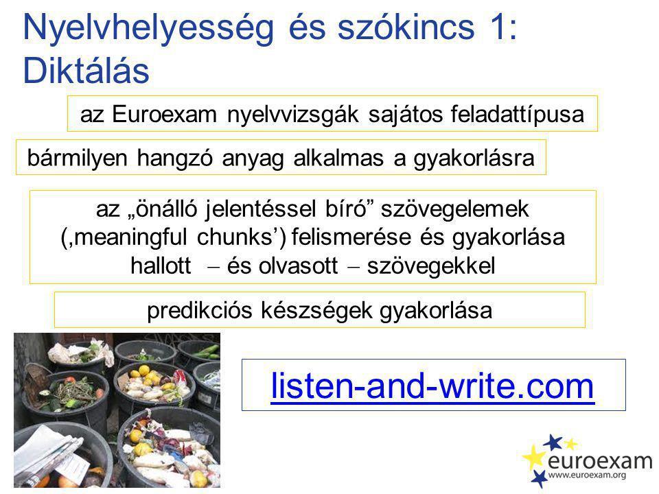"""Nyelvhelyesség és szókincs 1: Diktálás az Euroexam nyelvvizsgák sajátos feladattípusa az """"önálló jelentéssel bíró szövegelemek ('meaningful chunks') felismerése és gyakorlása hallott  és olvasott  szövegekkel listen-and-write.com bármilyen hangzó anyag alkalmas a gyakorlásra predikciós készségek gyakorlása"""