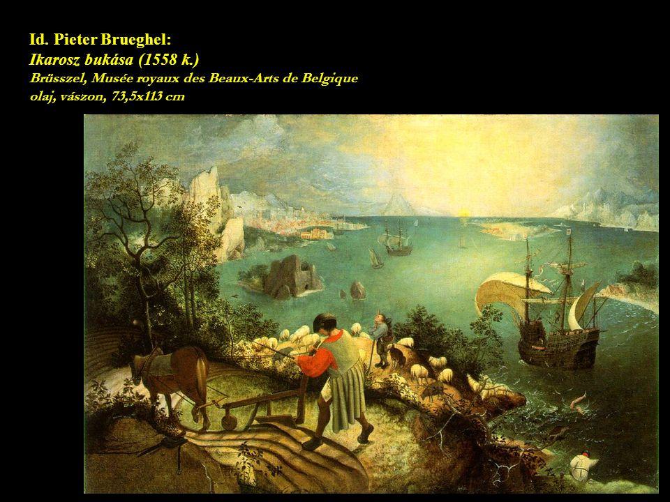 Id. Pieter Brueghel: Ikarosz bukása (1558 k.) Brüsszel, Musée royaux des Beaux-Arts de Belgique olaj, vászon, 73,5x113 cm