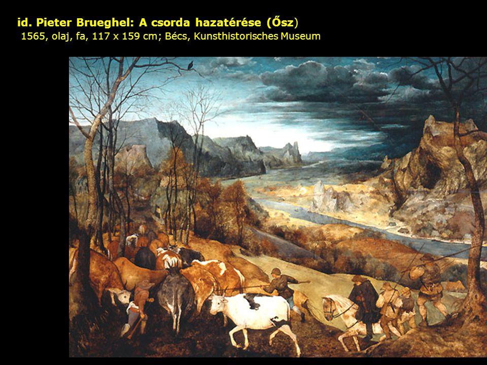 id. Pieter Brueghel: A csorda hazatérése (Ősz) 1565, olaj, fa, 117 x 159 cm; Bécs, Kunsthistorisches Museum