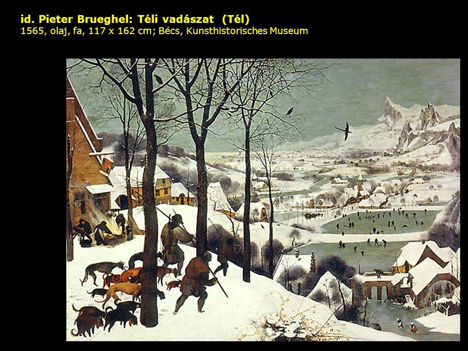 id. Pieter Brueghel: Téli vadászat (Tél) 1565, olaj, fa, 117 x 162 cm; Bécs, Kunsthistorisches Museum