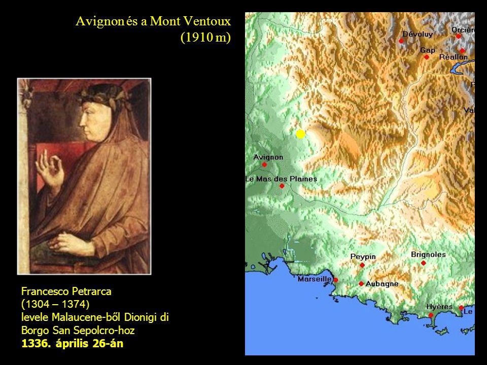 Avignon és a Mont Ventoux (1910 m) Francesco Petrarca ( 1304 – 1374) levele Malaucene-ből Dionigi di Borgo San Sepolcro-hoz 1336.
