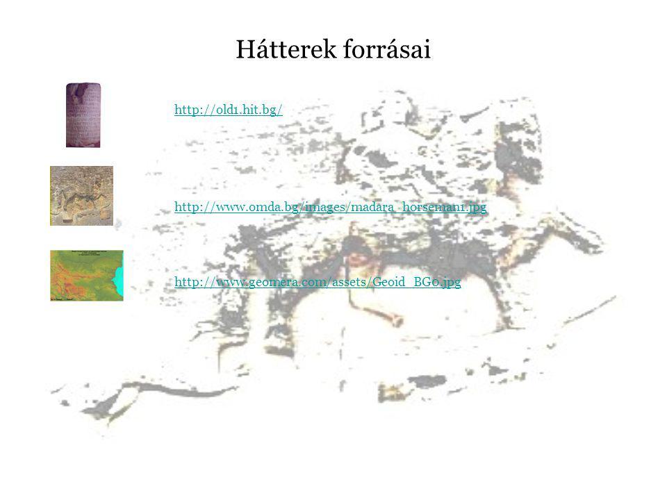 Hátterek forrásai http://old1.hit.bg/ http://www.omda.bg/images/madara_horseman1.jpg http://www.geomera.com/assets/Geoid_BG0.jpg