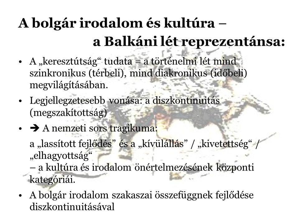 """A bolgár irodalom és kultúra – a Balkáni lét reprezentánsa: A """"keresztútság"""" tudata = a történelmi lét mind szinkronikus (térbeli), mind diakronikus ("""