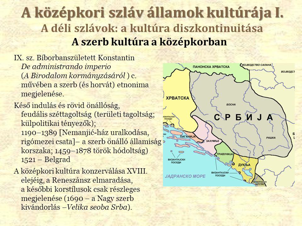 A szerb kultúra a középkorban IX. sz. Bíborbanszületett Konstantin De administrando imperio (A Birodalom kormányzásáról ) c. művében a szerb (és horvá