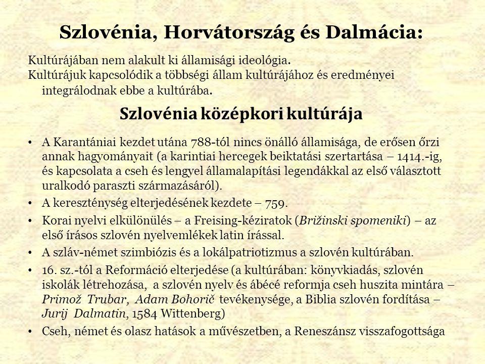 Szlovénia, Horvátország és Dalmácia: Kultúrájában nem alakult ki államisági ideológia. Kultúrájuk kapcsolódik a többségi állam kultúrájához és eredmén