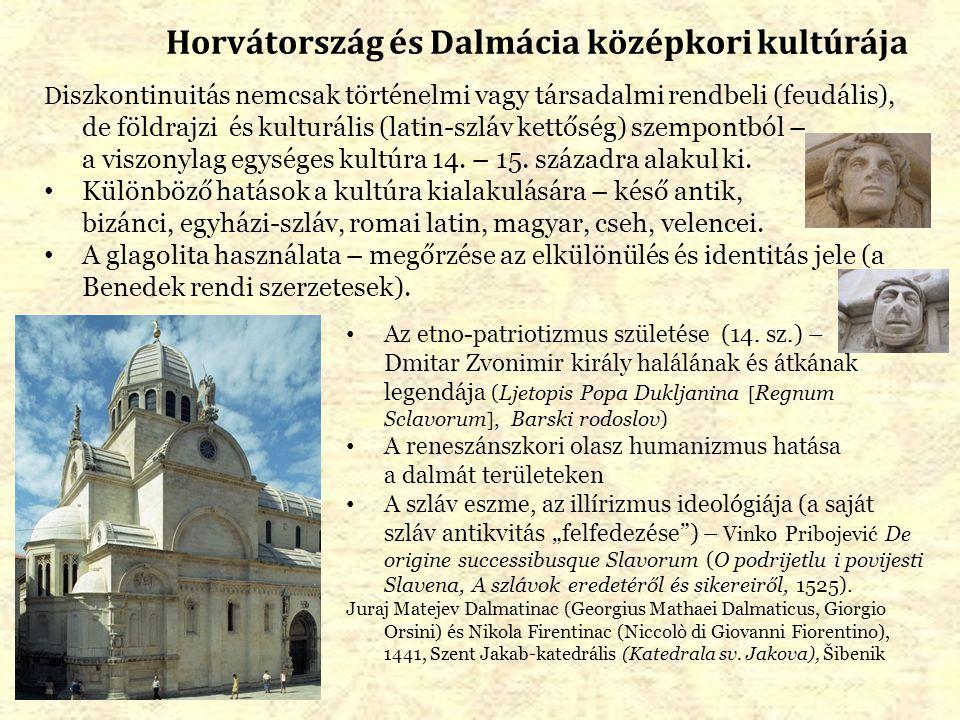 Horvátország és Dalmácia középkori kultúrája D iszkontinuitás nemcsak történelmi vagy társadalmi rendbeli (feudális), de földrajzi és kulturális (latin-szláv kettőség) szempontból – a viszonylag egységes kultúra 14.