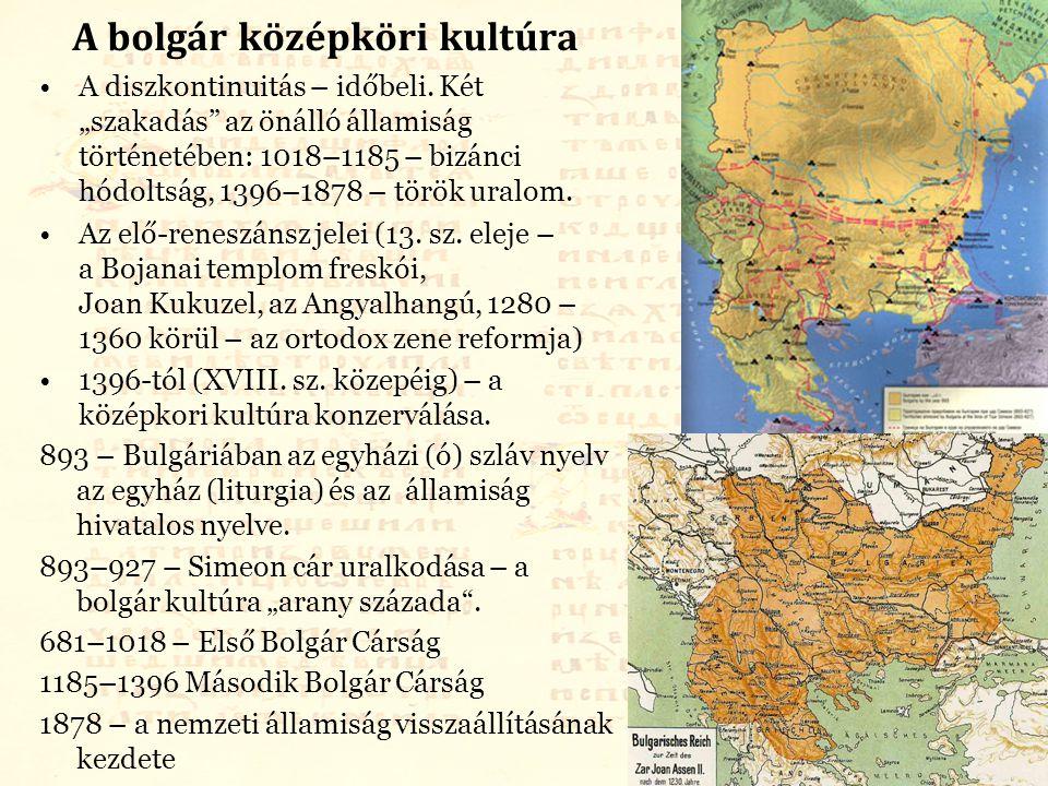 """A bolgár középköri kultúra A diszkontinuitás – időbeli. Két """"szakadás"""" az önálló államiság történetében: 1018–1185 – bizánci hódoltság, 1396–1878 – tö"""