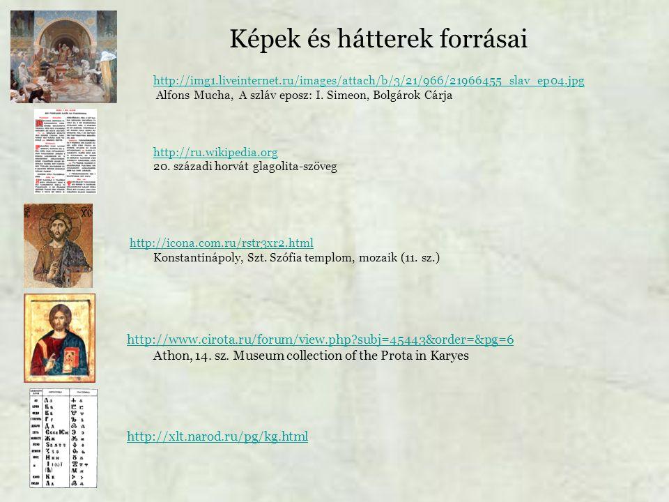Képek és hátterek forrásai http://img1.liveinternet.ru/images/attach/b/3/21/966/21966455_slav_ep04.jpg http://img1.liveinternet.ru/images/attach/b/3/21/966/21966455_slav_ep04.jpg Alfons Mucha, A szláv eposz: I.