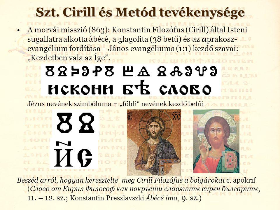 Szt. Cirill és Metód tevékenysége A morvái misszió (863): Konstantin Filozófus (Cirill) által Isteni sugallatra alkotta ábécé, a glagolita (38 betű) é