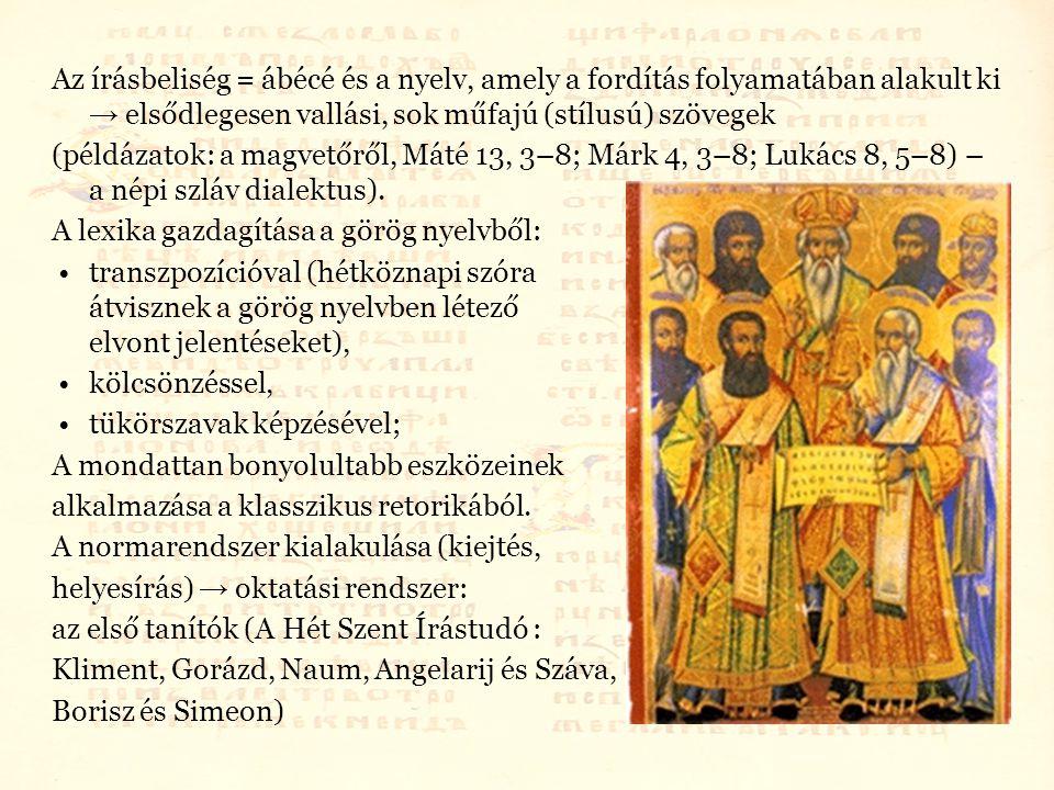 Az írásbeliség = ábécé és a nyelv, amely a fordítás folyamatában alakult ki → elsődlegesen vallási, sok műfajú (stílusú) szövegek (példázatok: a magvetőről, Máté 13, 3–8; Márk 4, 3–8; Lukács 8, 5–8) – a népi szláv dialektus).