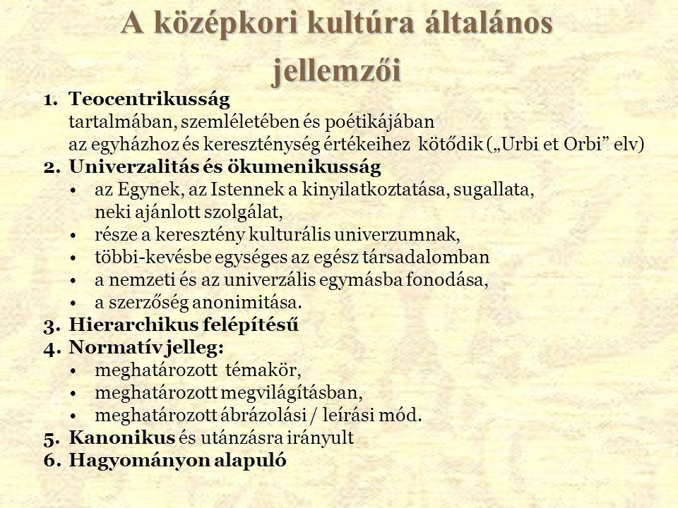 """A középkori kultúra általános jellemzői 1.Teocentrikusság tartalmában, szemléletében és poétikájában az egyházhoz és kereszténység értékeihez kötődik (""""Urbi et Orbi elv) 2.Univerzalitás és ökumenikusság az Egynek, az Istennek a kinyilatkoztatása, sugallata, neki ajánlott szolgálat, része a keresztény kulturális univerzumnak, többi-kevésbe egységes az egész társadalomban a nemzeti és az univerzális egymásba fonodása, a szerzőség anonimitása."""