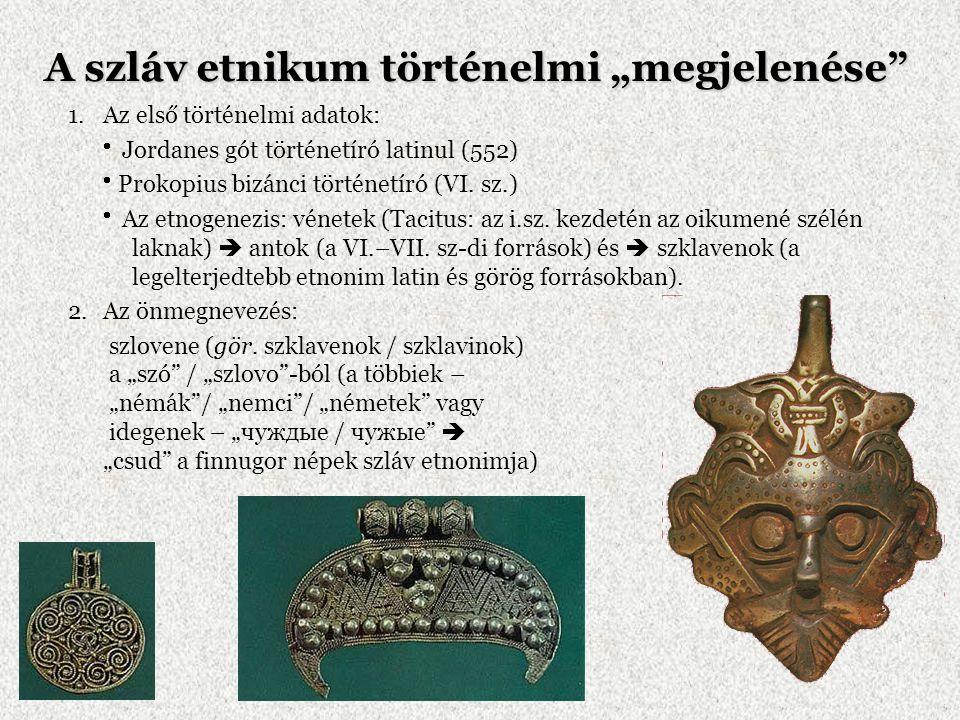 """A szláv etnikum történelmi """"megjelenése"""" 1.Az első történelmi adatok:  Jordanes gót történetíró latinul (552)  Prokopius bizánci történetíró (VI. sz"""