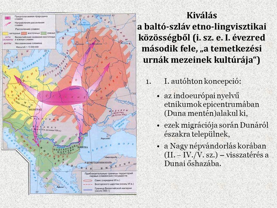 1.I. autóhton koncepció: az indoeurópai nyelvű etnikumok epicentrumában (Duna mentén)alakul ki, ezek migrációja során Dunáról északra települnek, a Na