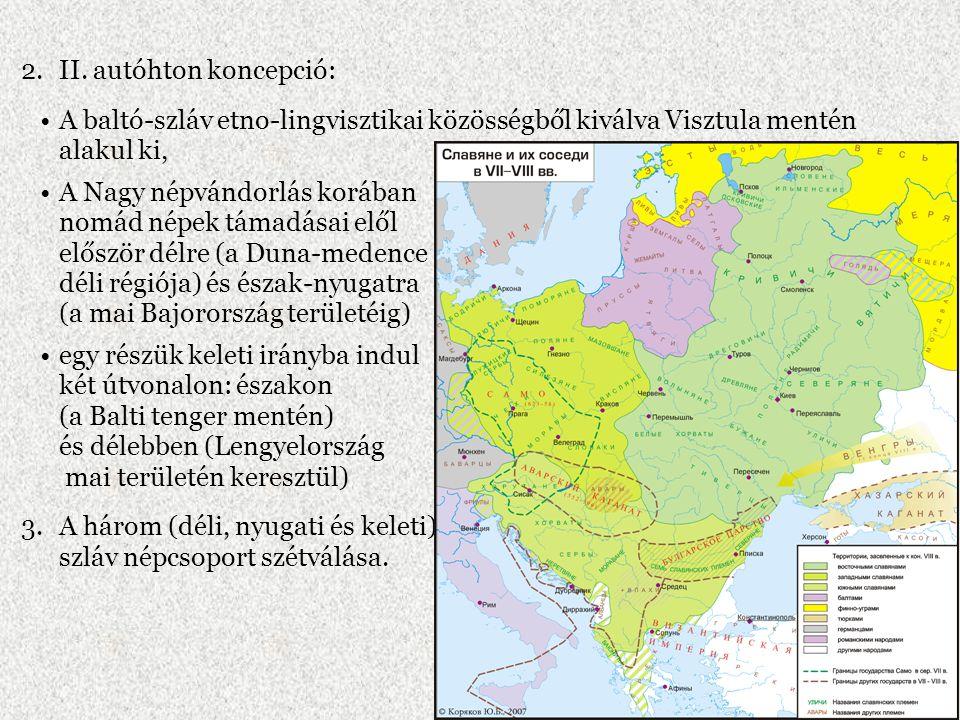 2.II. autóhton koncepció: A baltó-szláv etno-lingvisztikai közösségből kiválva Visztula mentén alakul ki, A Nagy népvándorlás korában nomád népek táma