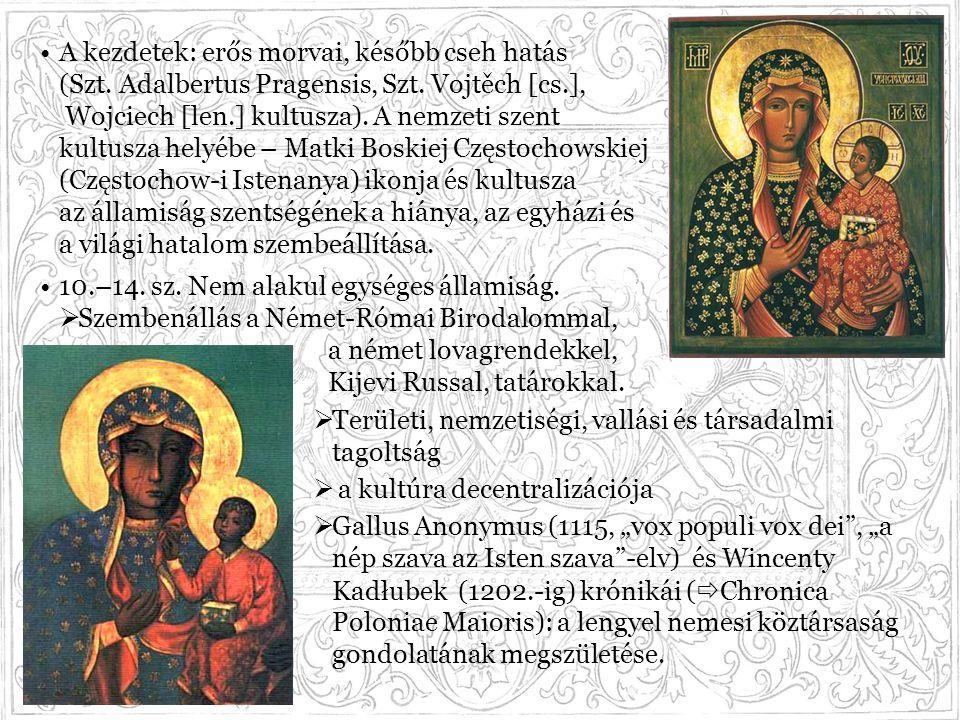 A kezdetek: erős morvai, később cseh hatás (Szt. Adalbertus Pragensis, Szt. Vojtěch [cs.], Wojciech [len.] kultusza). A nemzeti szent kultusza helyébe