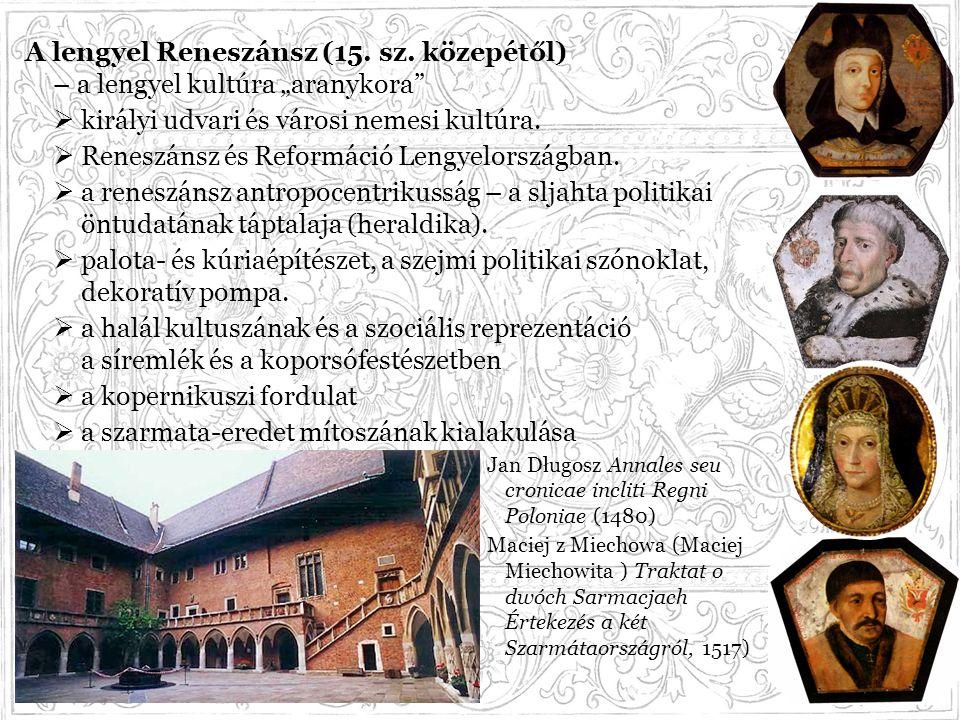"""A lengyel Reneszánsz (15. sz. közepétől) – a lengyel kultúra """"aranykora""""  királyi udvari és városi nemesi kultúra.  Reneszánsz és Reformáció Lengyel"""
