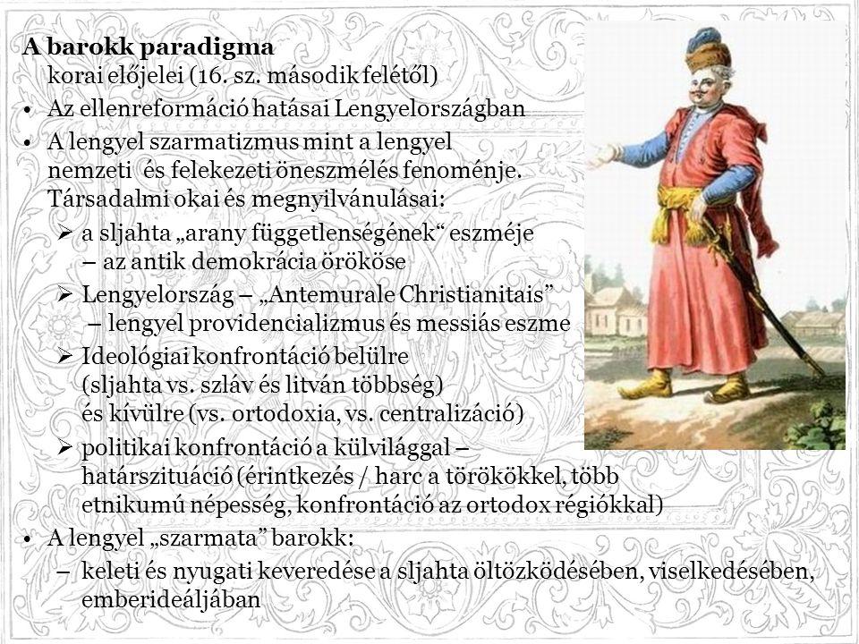 A barokk paradigma korai előjelei (16. sz. második felétől) Az ellenreformáció hatásai Lengyelországban A lengyel szarmatizmus mint a lengyel nemzeti