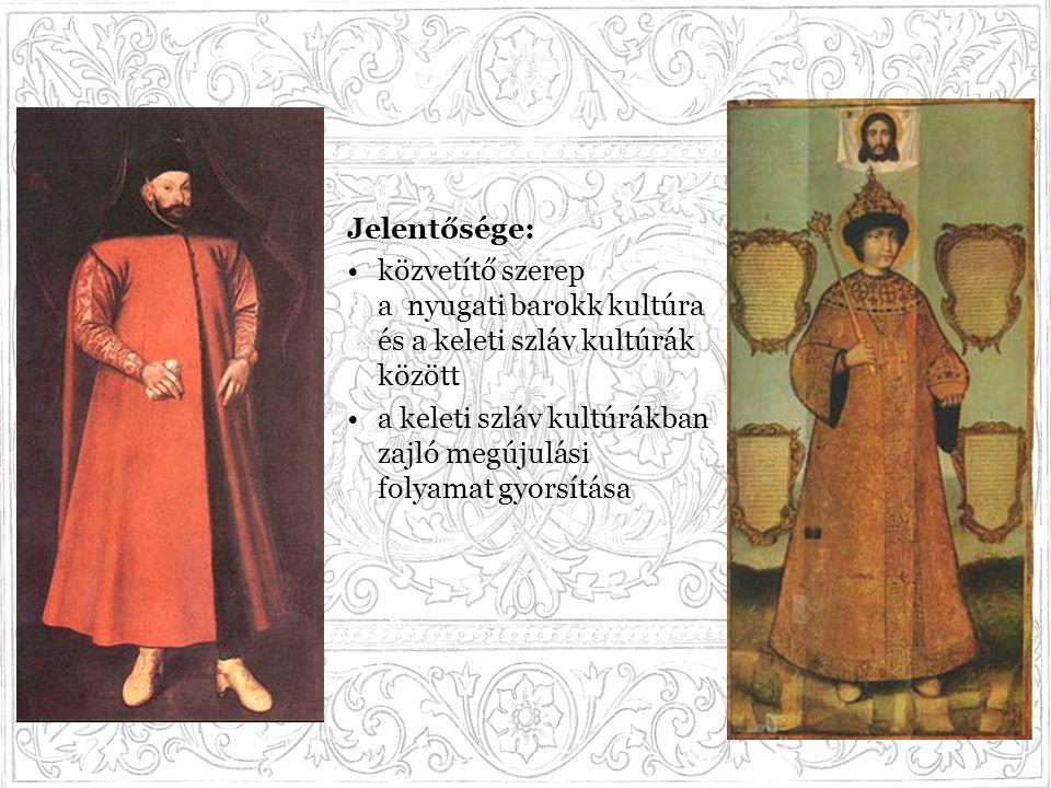Jelentősége: közvetítő szerep a nyugati barokk kultúra és a keleti szláv kultúrák között a keleti szláv kultúrákban zajló megújulási folyamat gyorsítá