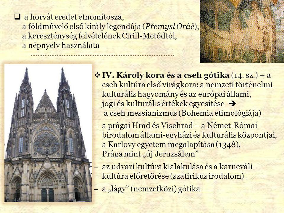  Huszita cseh kultúra – híd a Középkor és a Reformáció kultúrái között (a Reneszánsz kihagyásával) — a cseh nemzeti mítosz alapja:  Jan Hus tanai és a nemzeti kultúra alapjai,  a kulturális minimalizmus (kultúraellenesség),  a huszitizmus sokszínűsége (poharasok és táboriták),  a huszita háborúk Jan Žižka vezetése alatt és utána (1419–1434).