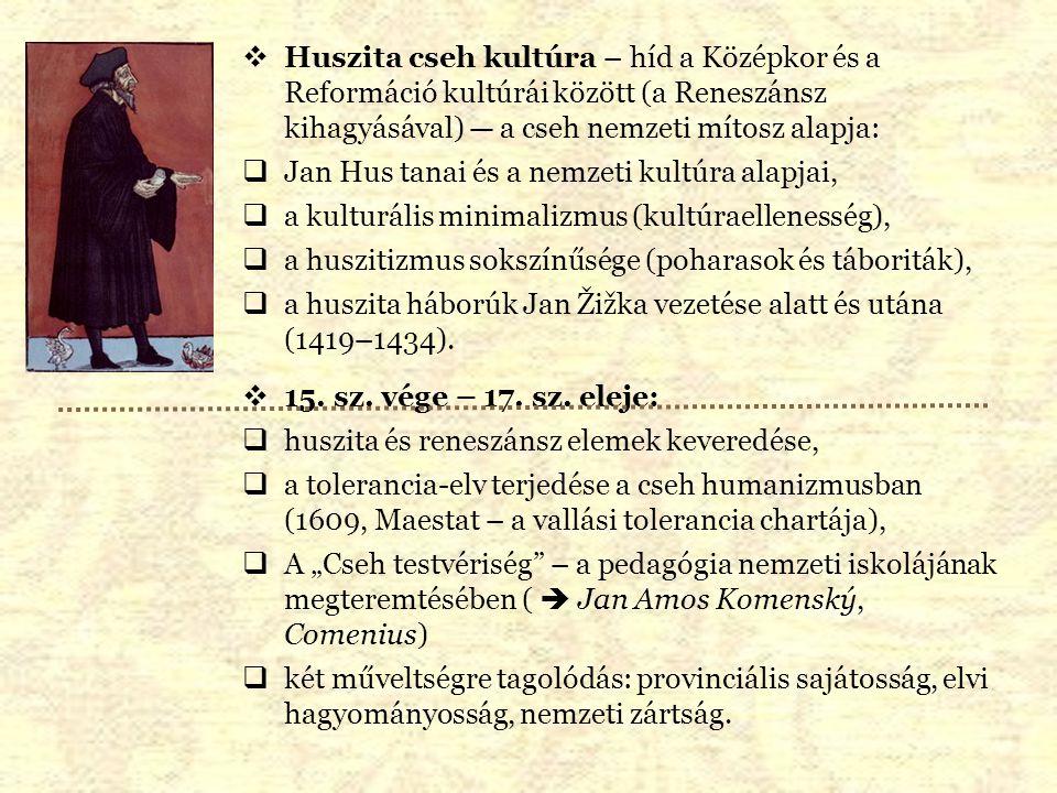  Huszita cseh kultúra – híd a Középkor és a Reformáció kultúrái között (a Reneszánsz kihagyásával) — a cseh nemzeti mítosz alapja:  Jan Hus tanai és