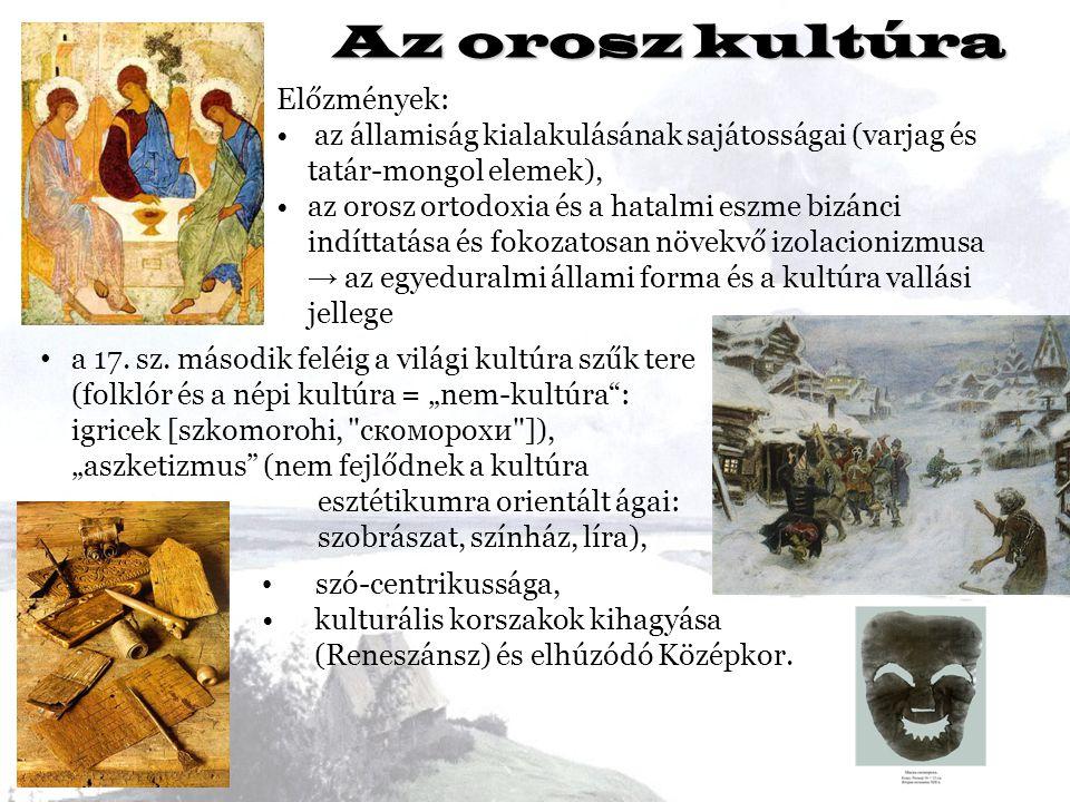 Az orosz kultúra Előzmények: az államiság kialakulásának sajátosságai (varjag és tatár-mongol elemek), az orosz ortodoxia és a hatalmi eszme bizánci i