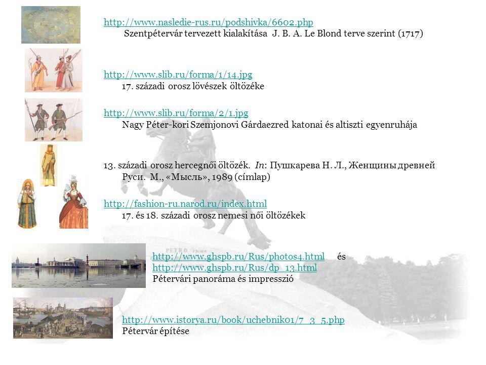 http://www.nasledie-rus.ru/podshivka/6602.php http://www.nasledie-rus.ru/podshivka/6602.php Szentpétervár tervezett kialakítása J. B. A. Le Blond terv