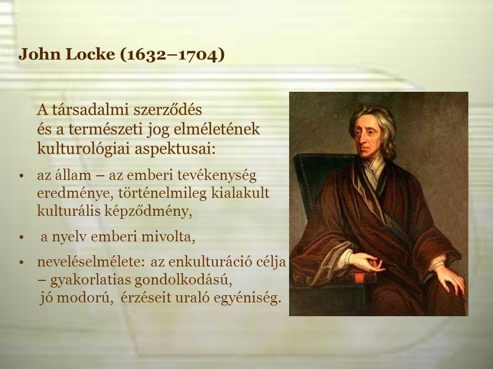 John Locke (1632–1704) A társadalmi szerződés és a természeti jog elméletének kulturológiai aspektusai: az állam – az emberi tevékenység eredménye, tö