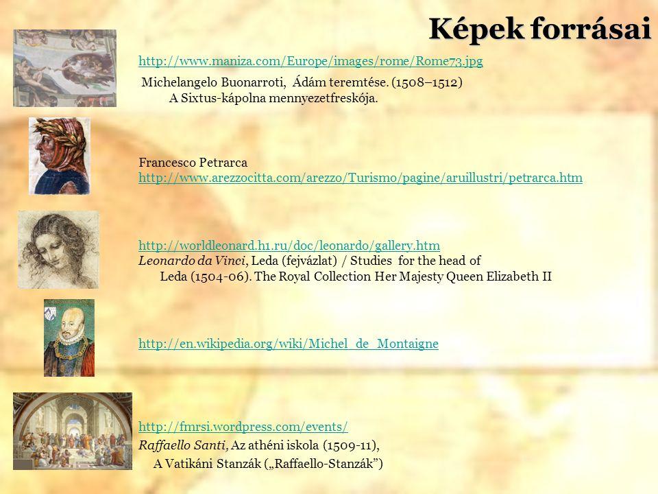 Képek forrásai http://www.maniza.com/Europe/images/rome/Rome73.jpg Michelangelo Buonarroti, Ádám teremtése. (1508–1512) A Sixtus-kápolna mennyezetfres