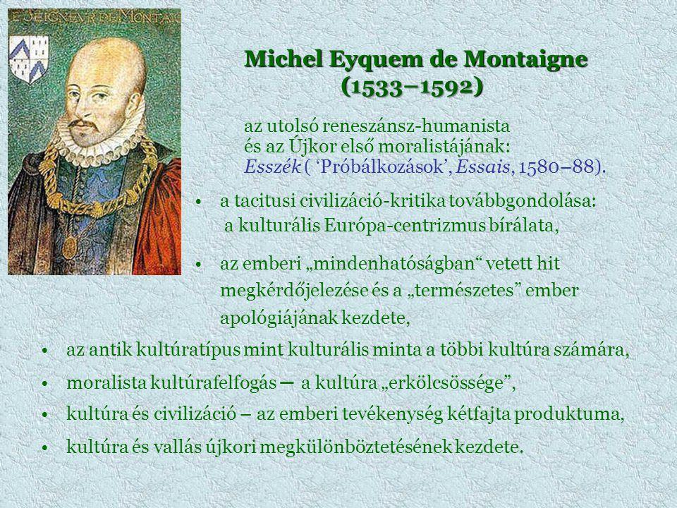 Michel Eyquem de Montaigne (1533–1592) Michel Eyquem de Montaigne (1533–1592) az utolsó reneszánsz-humanista és az Újkor első moralistájának: Esszék (