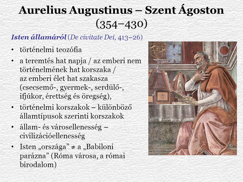 Isten államáról (De civitate Dei, 413–26) történelmi teozófia a teremtés hat napja / az emberi nem történelmének hat korszaka / az emberi élet hat sza