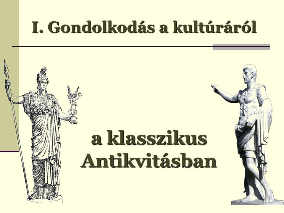 I. Gondolkodás a kultúráról a klasszikus Antikvitásban
