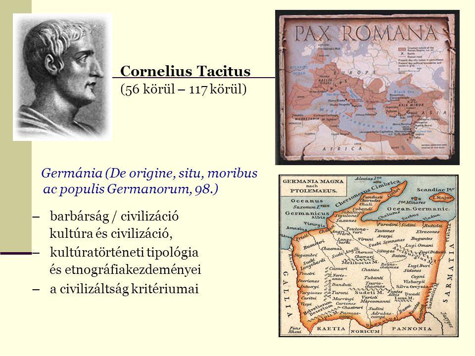 Cornelius Tacitus (56 körül – 117 körül) Germánia (De origine, situ, moribus ac populis Germanorum, 98.) – barbárság / civilizáció kultúra és civilizá