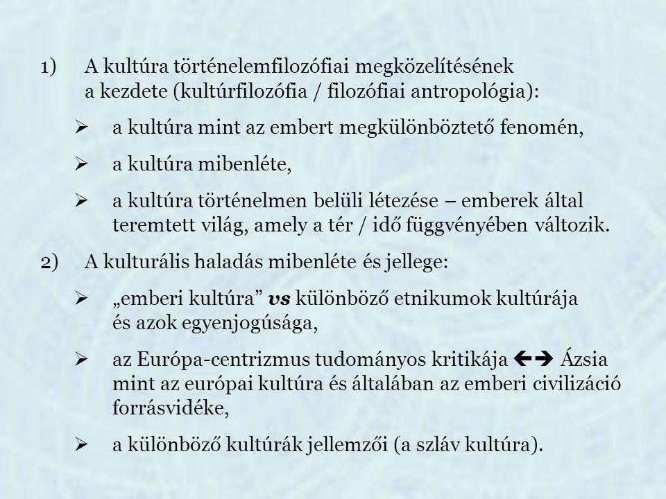 3)A kultúrafejlődés törvényszerűségei:  folytonosság és hagyomány,  a nyelv mint a nemzeti kultúrák folytonosságát közvetítő mechanizmus.