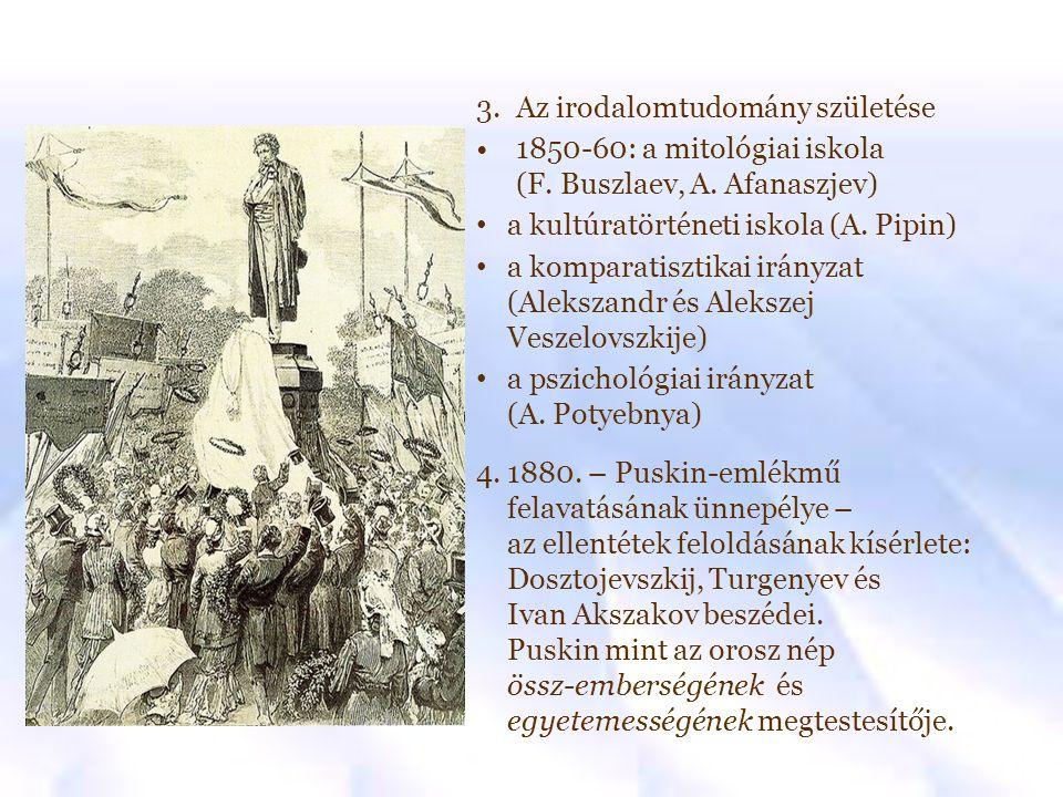 3.Az irodalomtudomány születése 1850-60: a mitológiai iskola (F. Buszlaev, A. Afanaszjev) a kultúratörténeti iskola (A. Pipin) a komparatisztikai irán