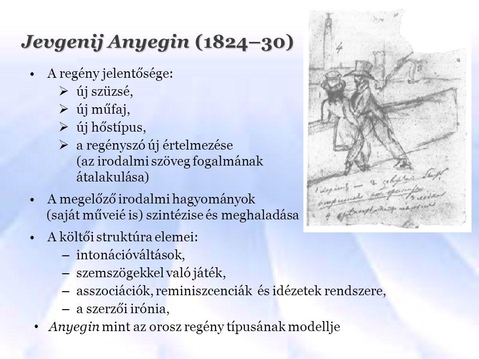 Jevgenij Anyegin (1824–30) A regény jelentősége:  új szüzsé,  új műfaj,  új hőstípus,  a regényszó új értelmezése (az irodalmi szöveg fogalmának á