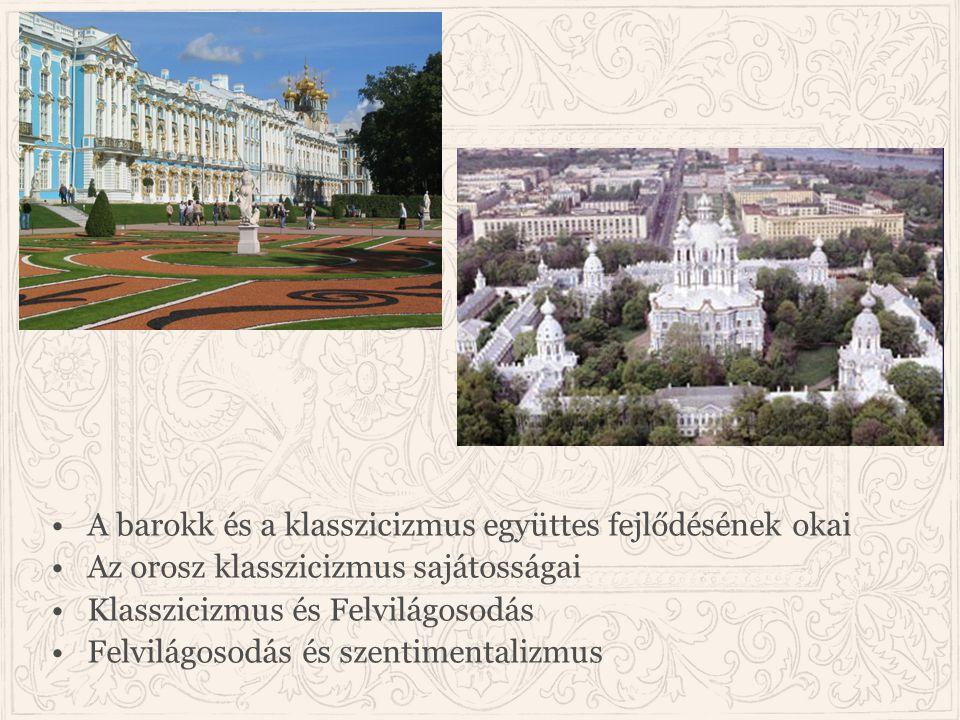 A barokk és a klasszicizmus együttes fejlődésének okai Az orosz klasszicizmus sajátosságai Klasszicizmus és Felvilágosodás Felvilágosodás és szentimen