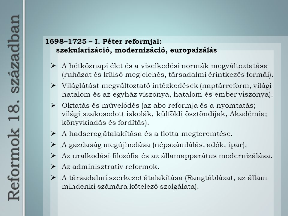 Reformok 18. században 1698–1725 – I. Péter reformjai: szekularizáció, modernizáció, europaizálás  A hétköznapi élet és a viselkedési normák megválto