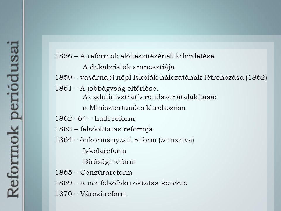 Reformok periódusai 1856 – A reformok előkészítésének kihirdetése A dekabristák amnesztiája 1859 – vasárnapi népi iskolák hálozatának létrehozása (186