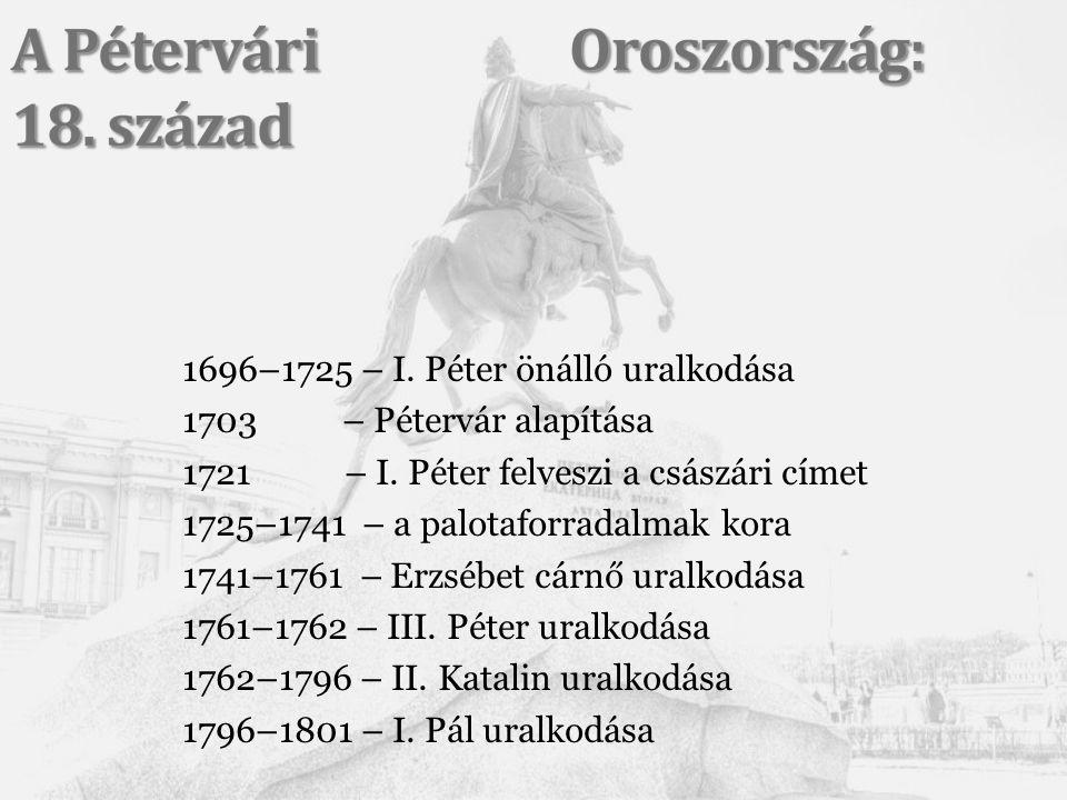 1696–1725 – I. Péter önálló uralkodása 1703 – Pétervár alapítása 1721 – I.