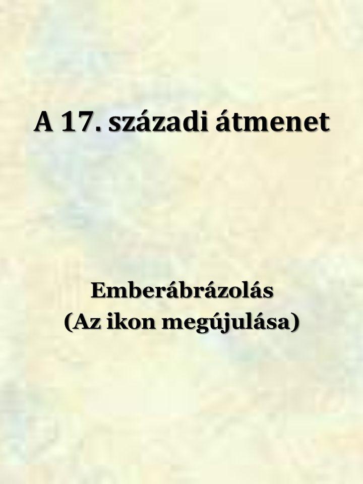 A 17. századi átmenet Emberábrázolás (Az ikon megújulása)