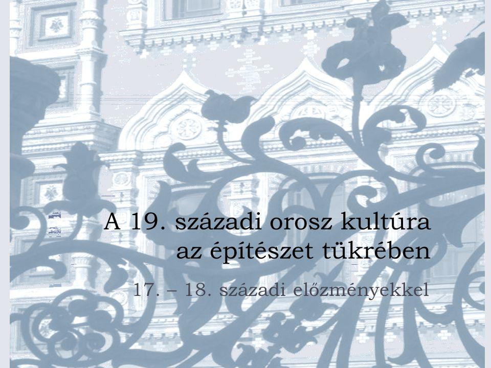 A 19. századi orosz kultúra az építészet tükrében 17. – 18. századi előzményekkel