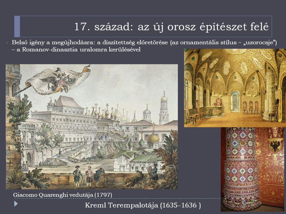 """17. század: az új orosz építészet felé Belső igény a megújhodásra: a díszítettség előretörése (az ornamentális stílus – """"uzorocsje"""") – a Romanov-dinas"""