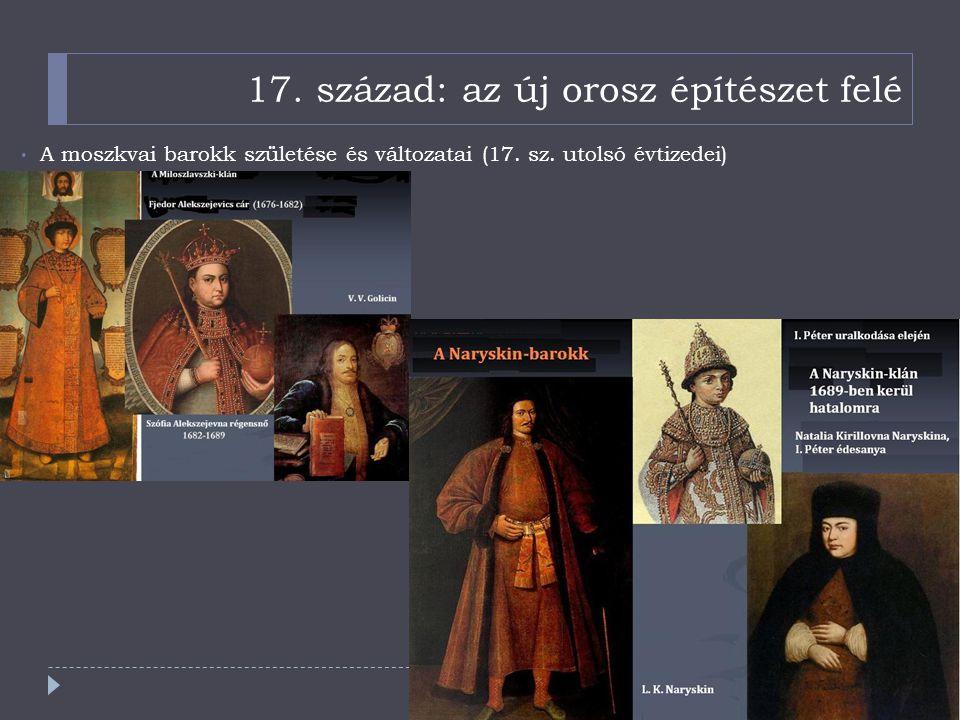 17. század: az új orosz építészet felé A moszkvai barokk születése és változatai (17. sz. utolsó évtizedei)