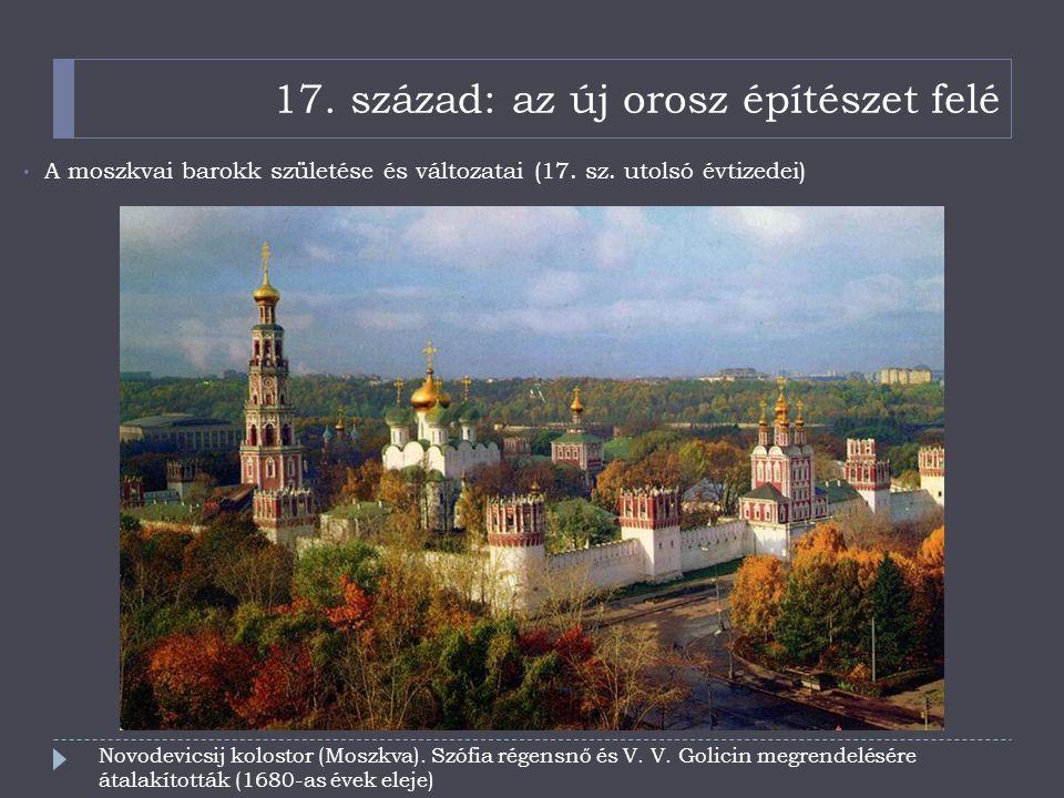 17. század: az új orosz építészet felé A moszkvai barokk születése és változatai (17. sz. utolsó évtizedei) Novodevicsij kolostor (Moszkva). Szófia ré