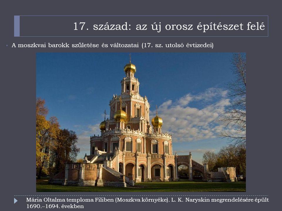 17. század: az új orosz építészet felé A moszkvai barokk születése és változatai (17. sz. utolsó évtizedei) Mária Oltalma temploma Filiben (Moszkva kö